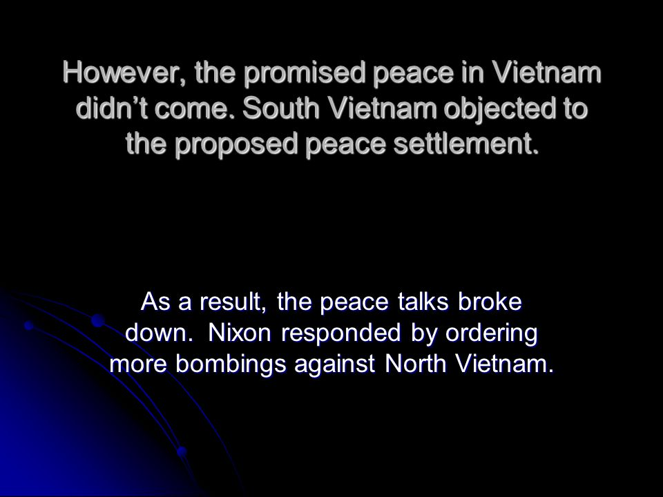 However, the promised peace in Vietnam didn't come