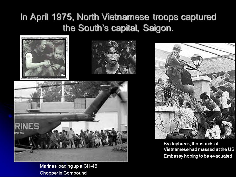 In April 1975, North Vietnamese troops captured the South's capital, Saigon.