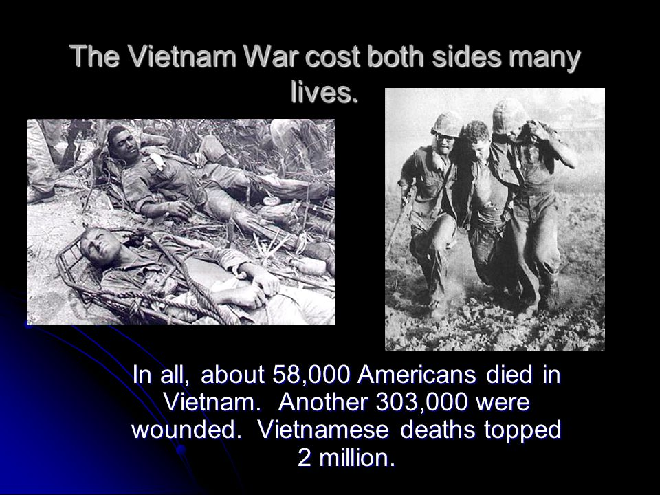 The Vietnam War cost both sides many lives.