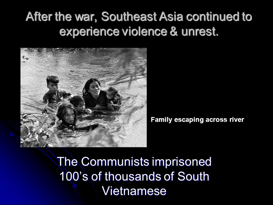 The Communists imprisoned 100's of thousands of South Vietnamese