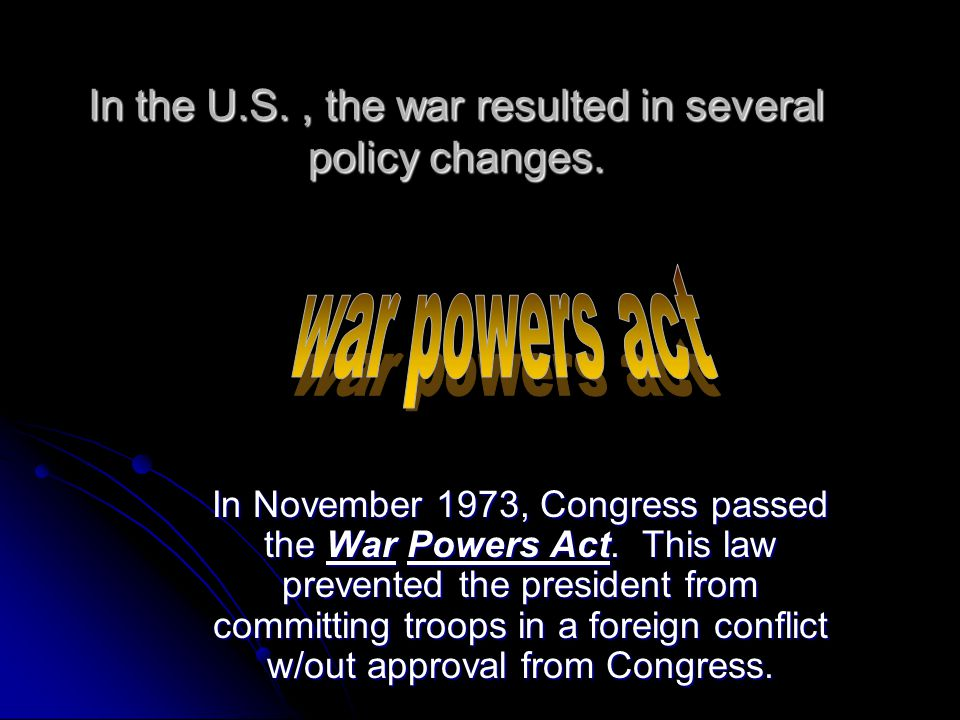 In the U.S. , the war resulted in several policy changes.