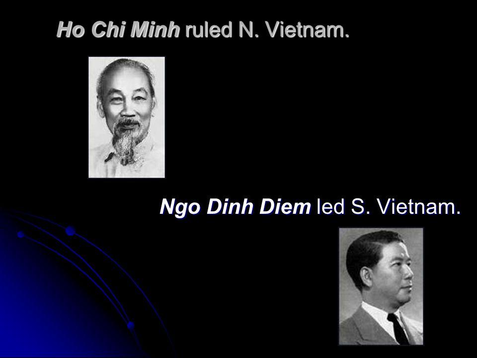 Ho Chi Minh ruled N. Vietnam.