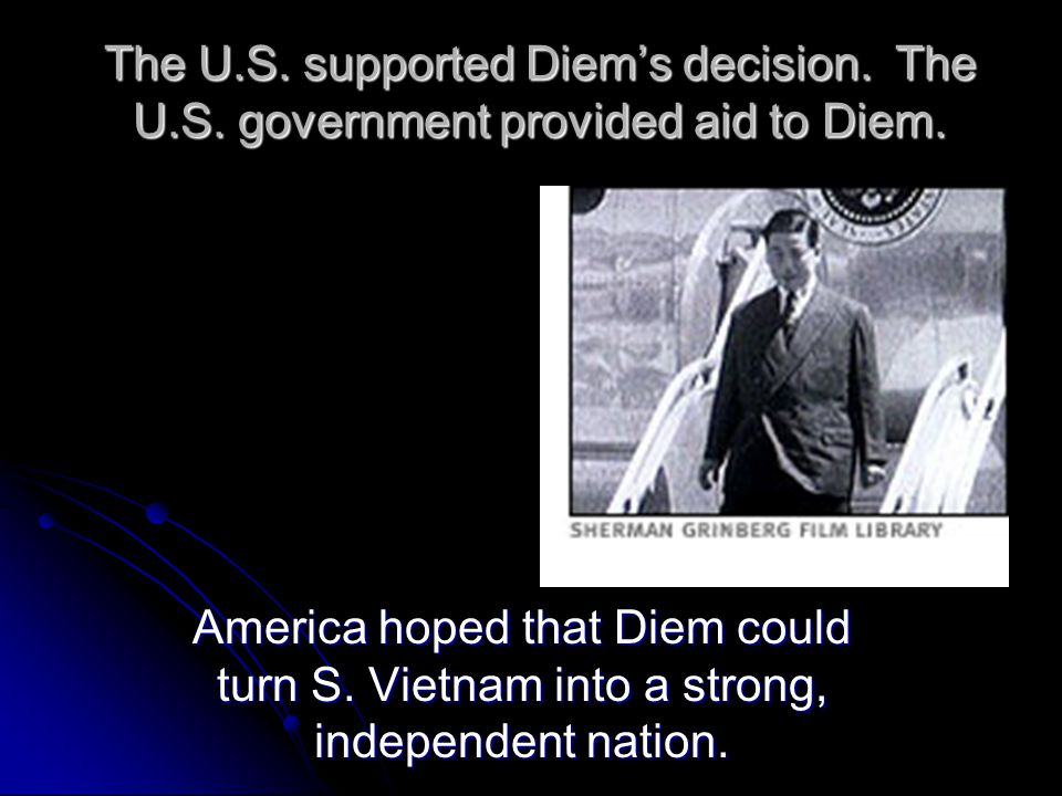 The U. S. supported Diem's decision. The U. S