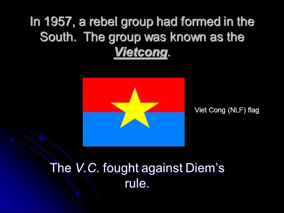 The V.C. fought against Diem's rule.