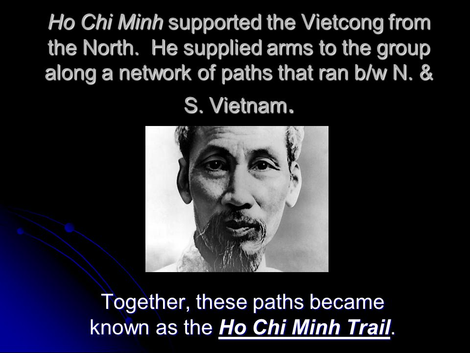 Together, these paths became known as the Ho Chi Minh Trail.