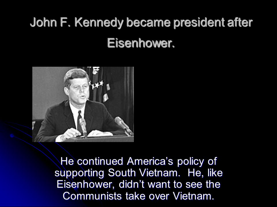 John F. Kennedy became president after Eisenhower.