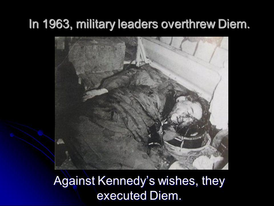 In 1963, military leaders overthrew Diem.