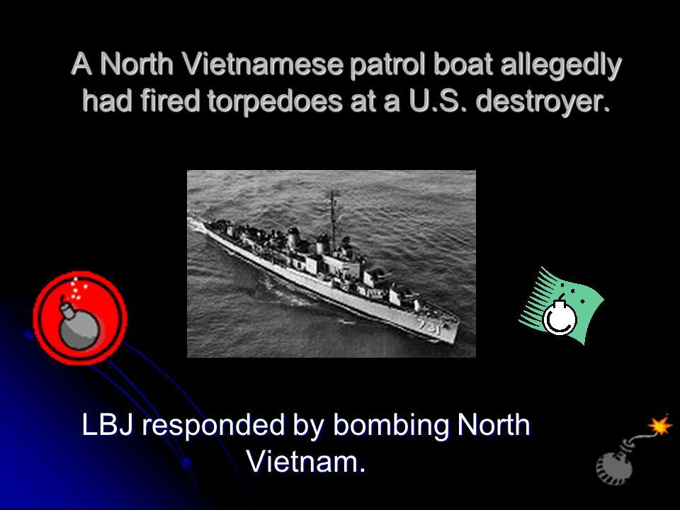 LBJ responded by bombing North Vietnam.