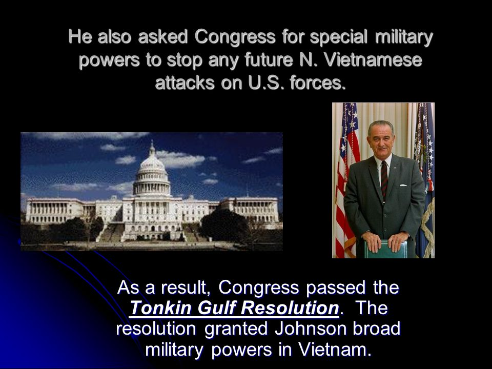 He also asked Congress for special military powers to stop any future N. Vietnamese attacks on U.S. forces.