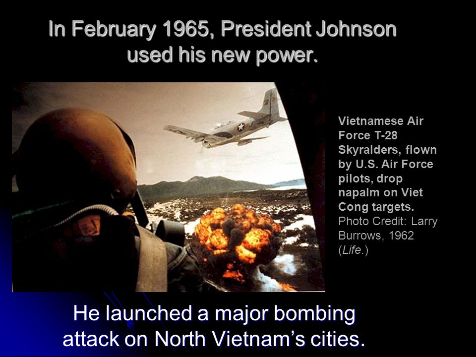 In February 1965, President Johnson used his new power.