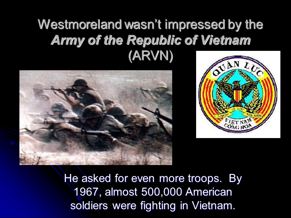 Westmoreland wasn't impressed by the Army of the Republic of Vietnam (ARVN)