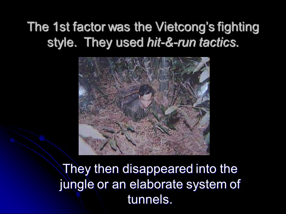 The 1st factor was the Vietcong's fighting style