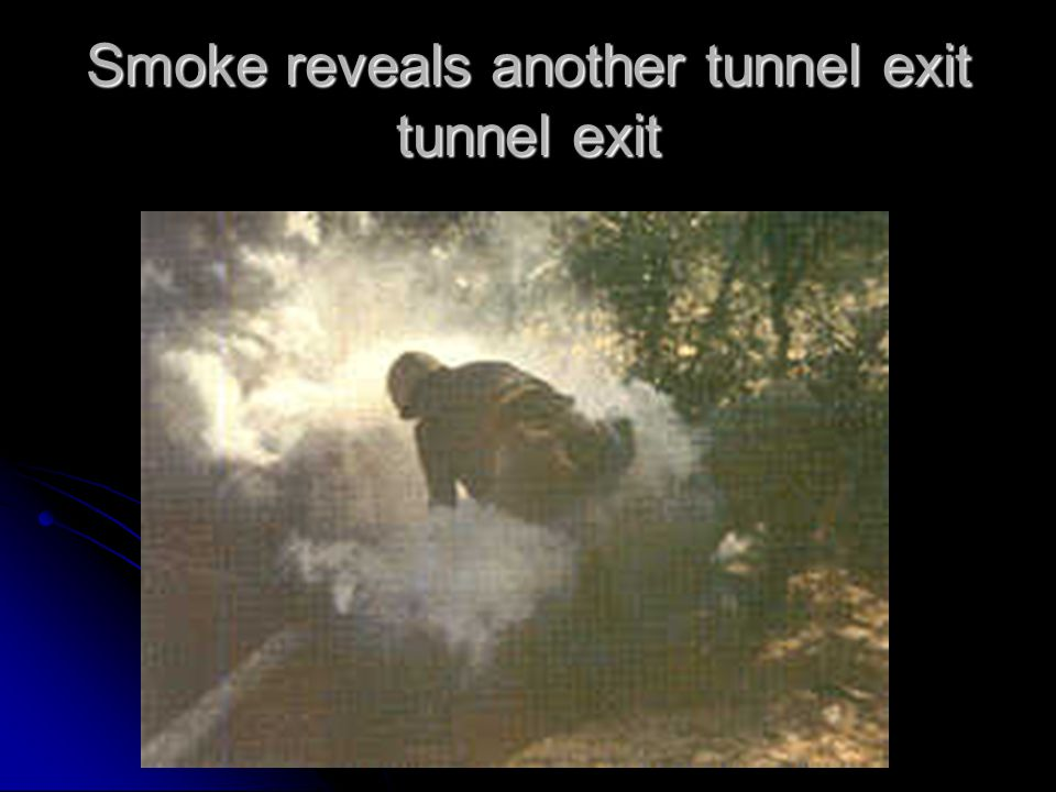 Smoke reveals another tunnel exit tunnel exit