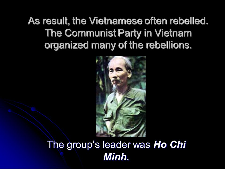 The group's leader was Ho Chi Minh.