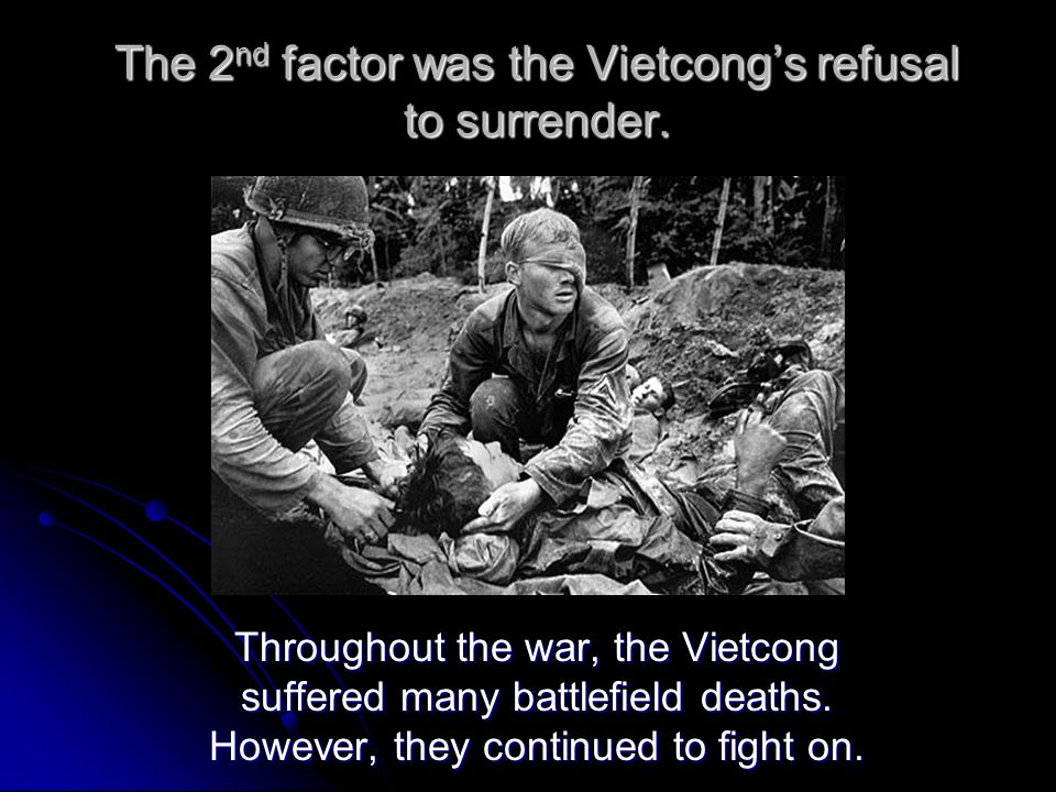 The 2nd factor was the Vietcong's refusal to surrender.