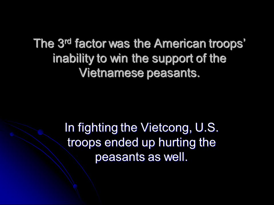 The 3rd factor was the American troops' inability to win the support of the Vietnamese peasants.