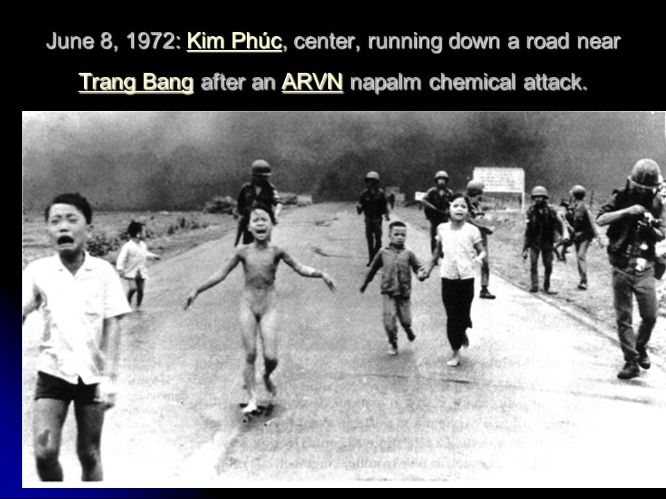 June 8, 1972: Kim Phúc, center, running down a road near Trang Bang after an ARVN napalm chemical attack.