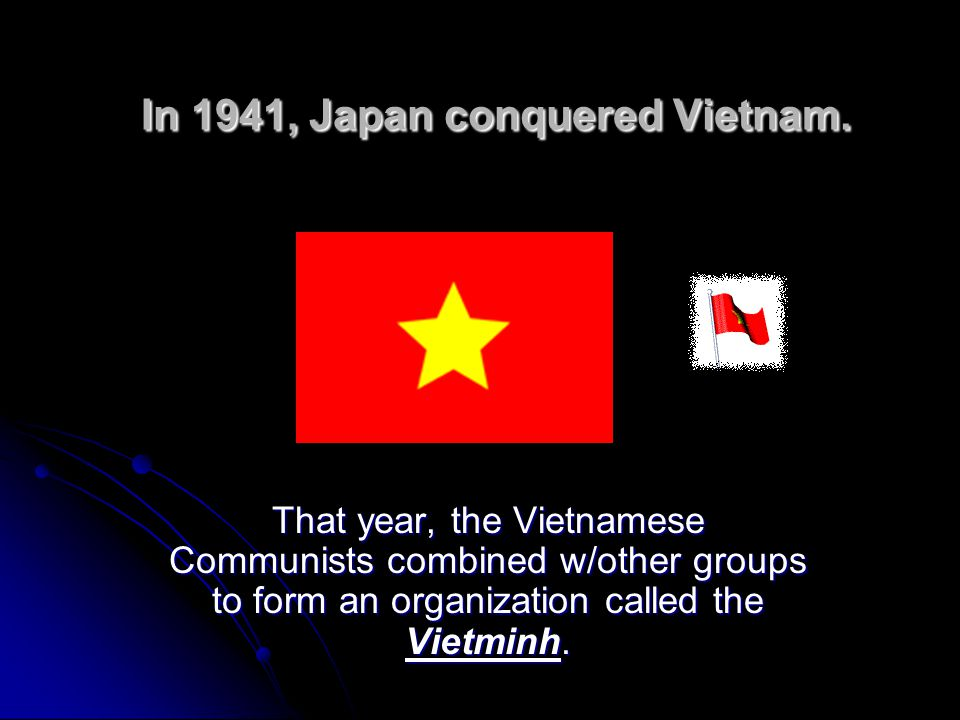 In 1941, Japan conquered Vietnam.