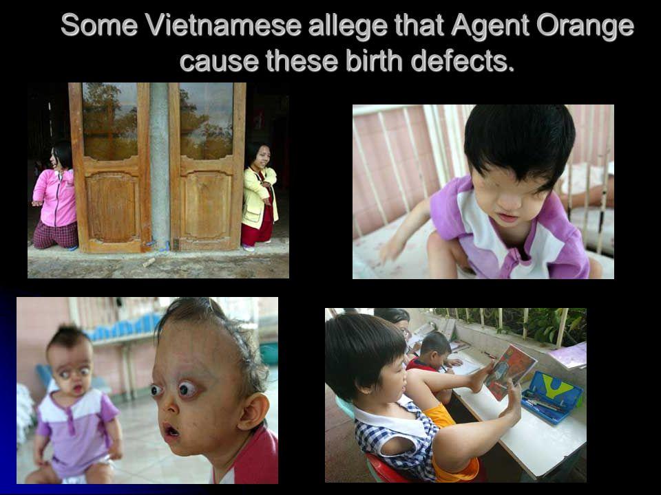 Some Vietnamese allege that Agent Orange cause these birth defects.