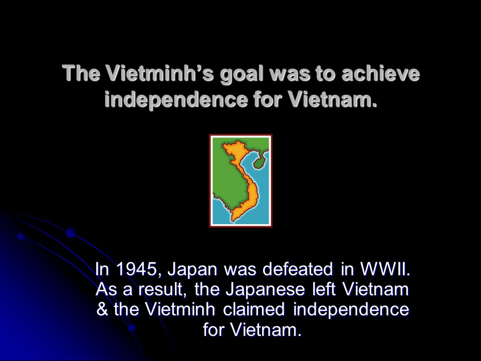 The Vietminh's goal was to achieve independence for Vietnam.