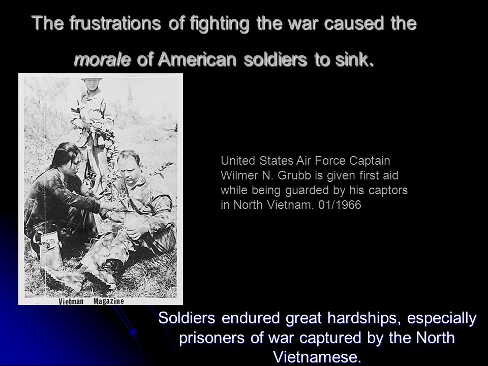 The frustrations of fighting the war caused the morale of American soldiers to sink.
