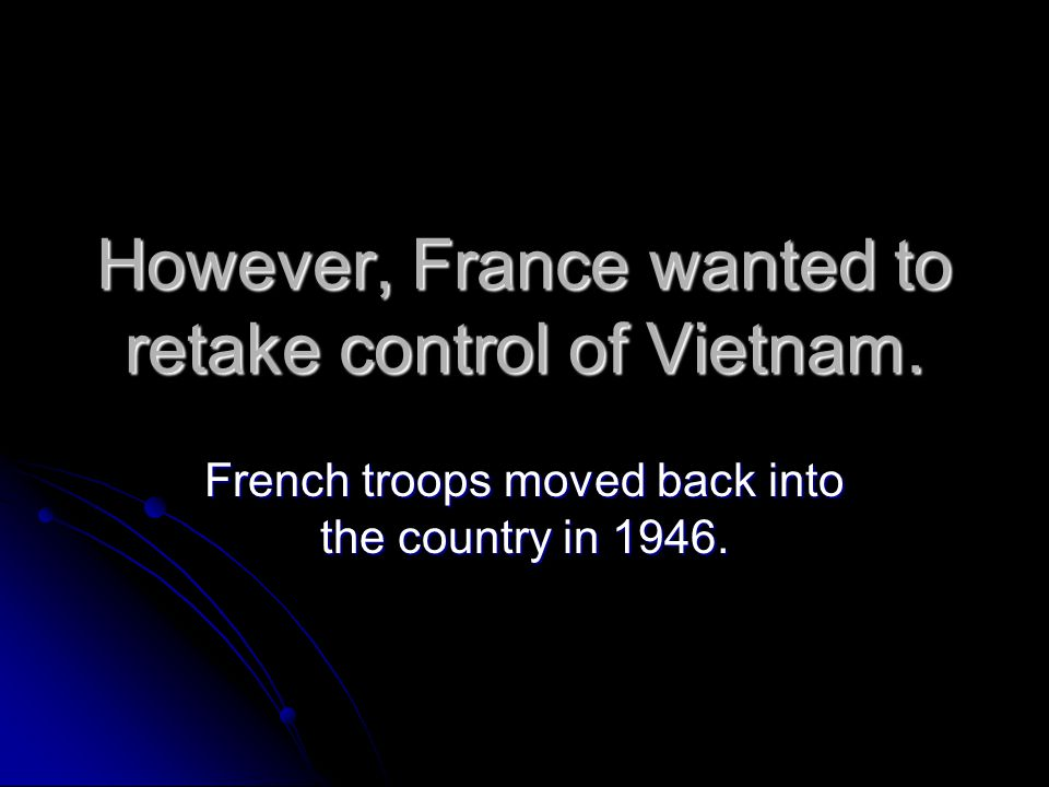 However, France wanted to retake control of Vietnam.