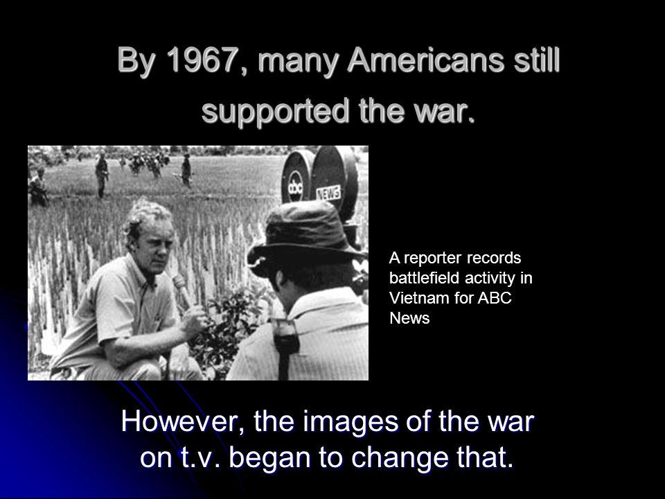 By 1967, many Americans still supported the war.