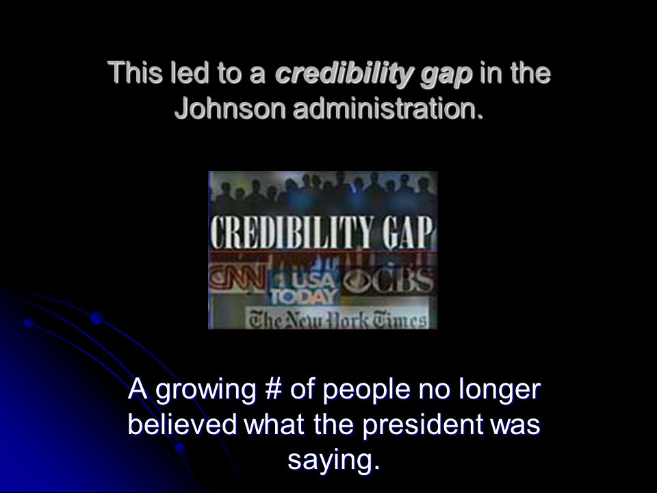 This led to a credibility gap in the Johnson administration.