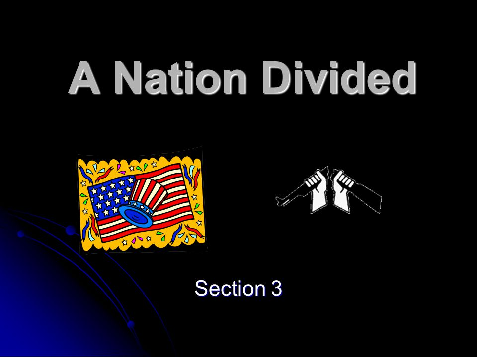 A Nation Divided Section 3