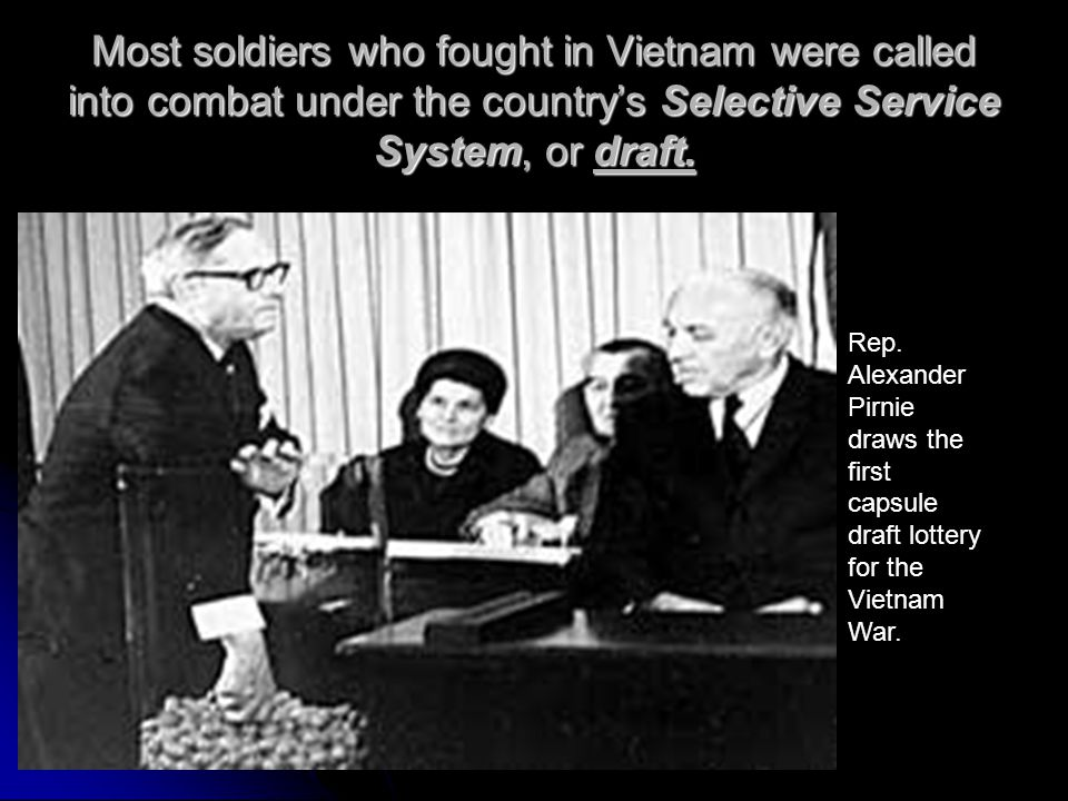 Most soldiers who fought in Vietnam were called into combat under the country's Selective Service System, or draft.