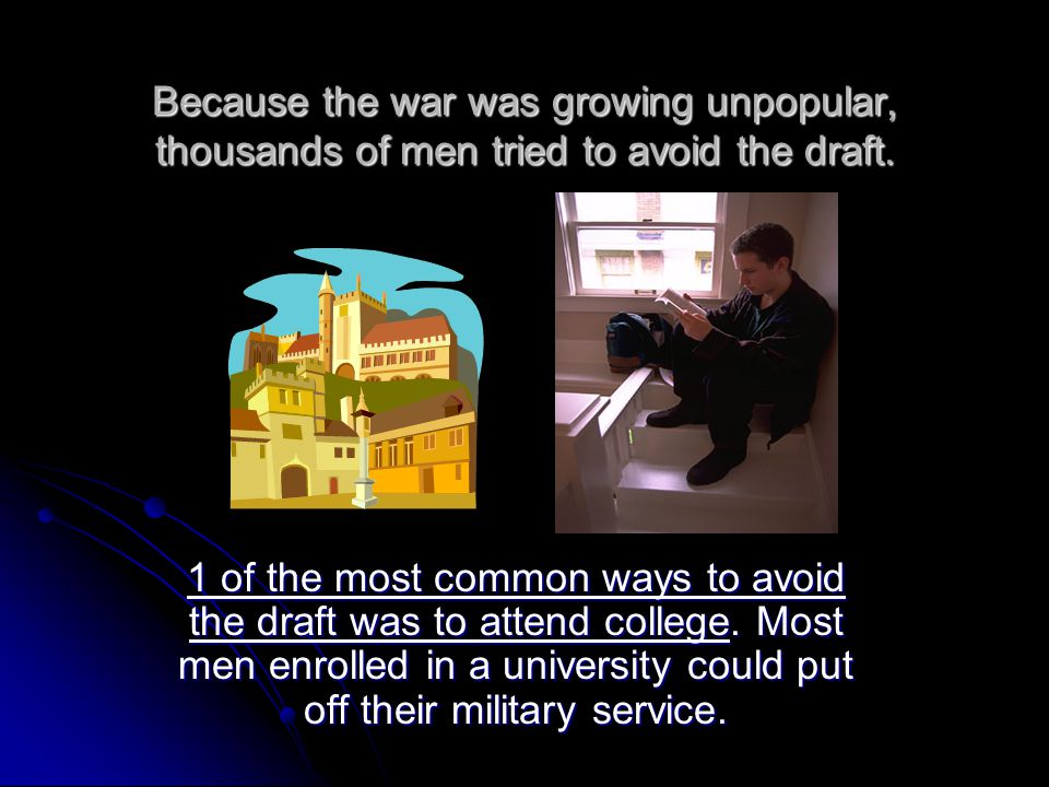 Because the war was growing unpopular, thousands of men tried to avoid the draft.