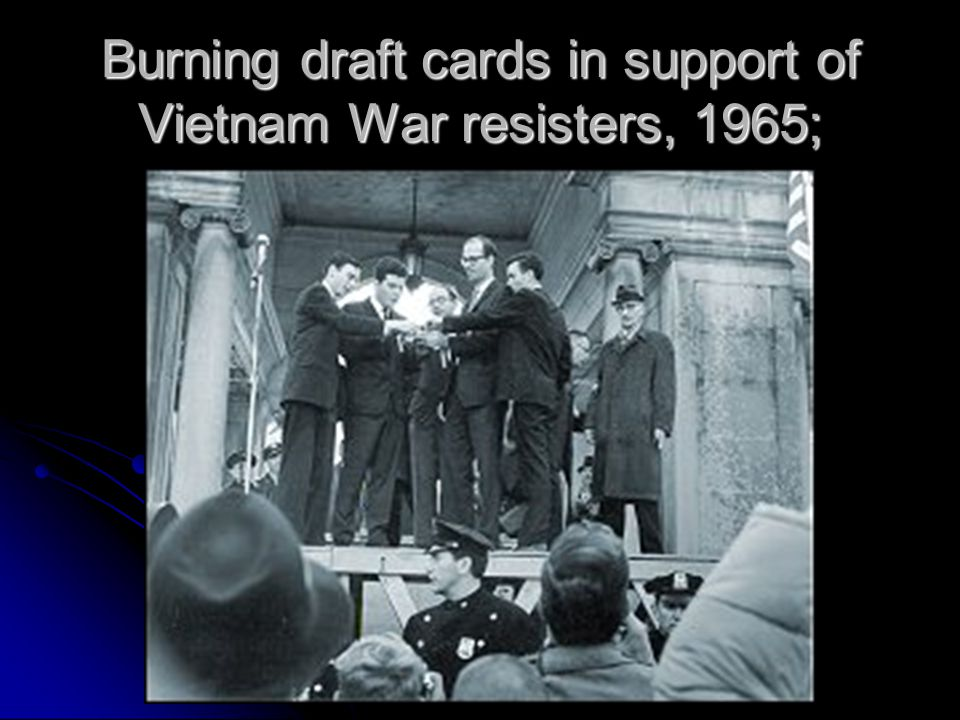 Burning draft cards in support of Vietnam War resisters, 1965;