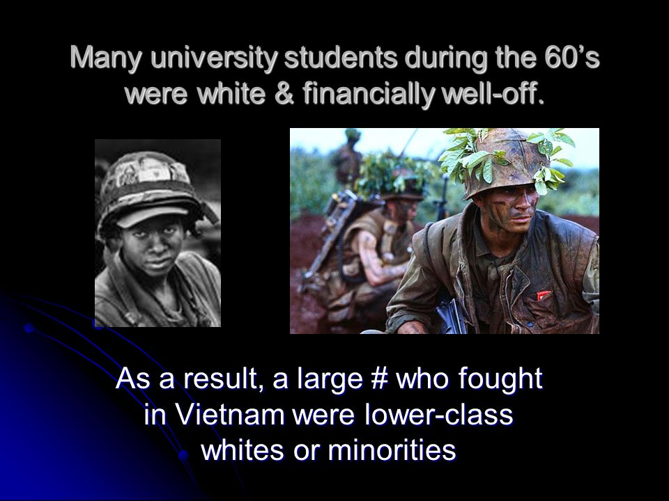 Many university students during the 60's were white & financially well-off.