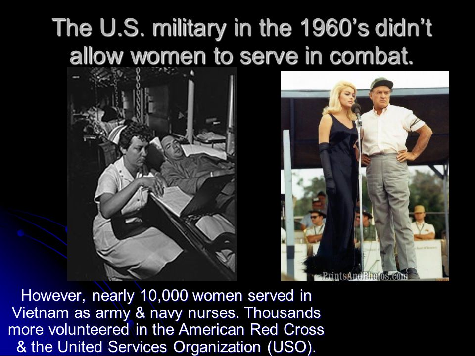 The U.S. military in the 1960's didn't allow women to serve in combat.