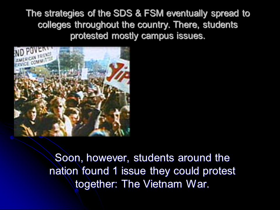 The strategies of the SDS & FSM eventually spread to colleges throughout the country. There, students protested mostly campus issues.