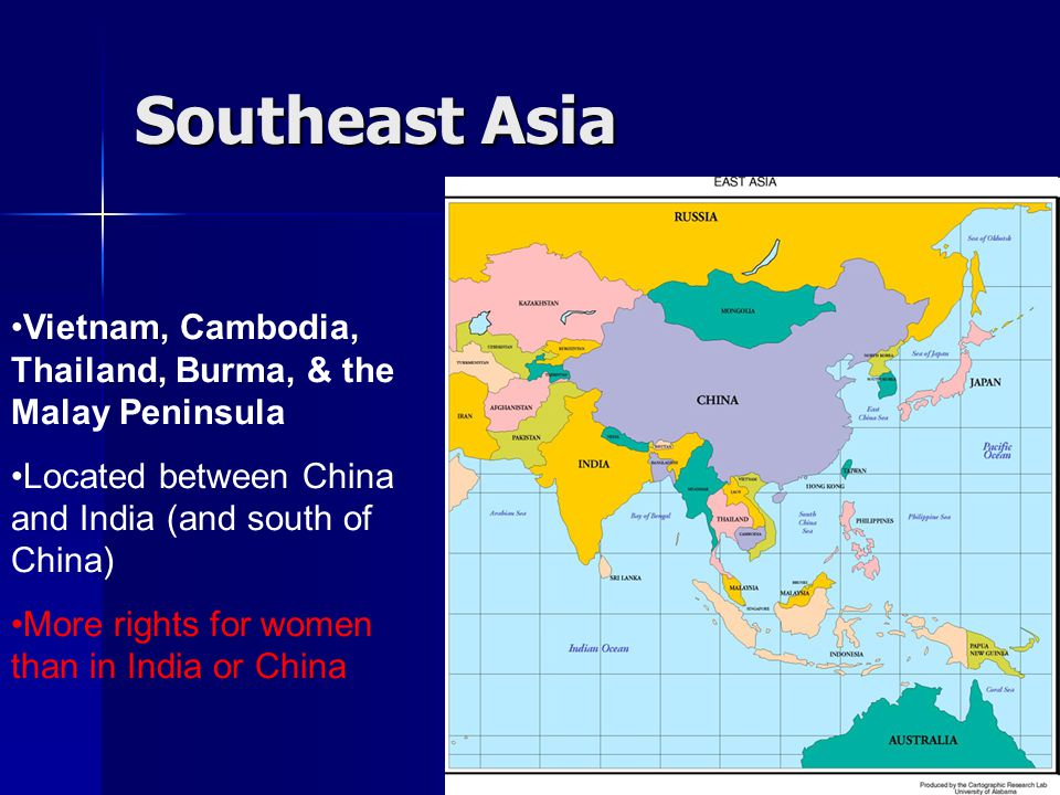 Southeast Asia Vietnam, Cambodia, Thailand, Burma, & the Malay Peninsula. Located between China and India (and south of China)