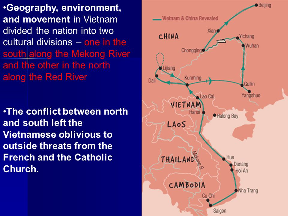 Geography, environment, and movement in Vietnam divided the nation into two cultural divisions – one in the south along the Mekong River and the other in the north along the Red River