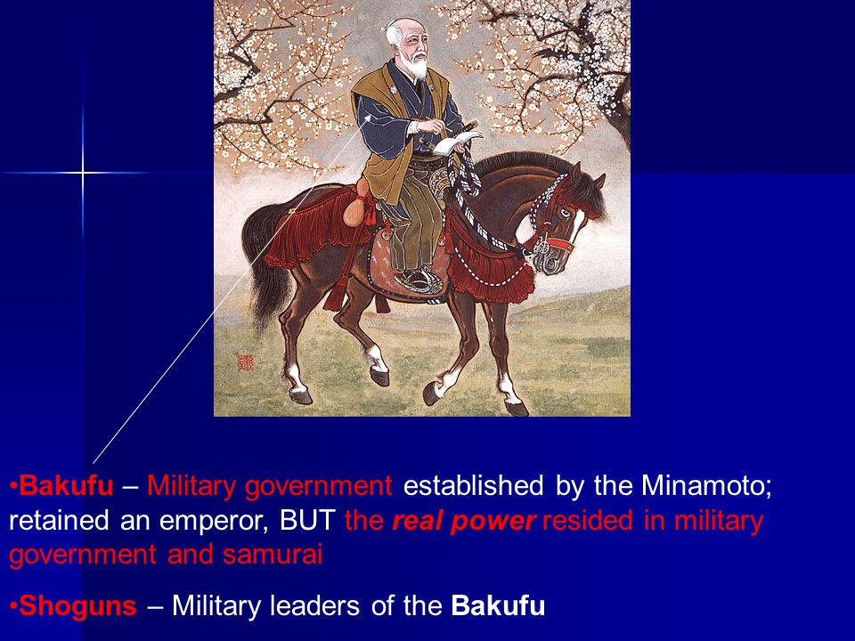 Bakufu – Military government established by the Minamoto; retained an emperor, BUT the real power resided in military government and samurai