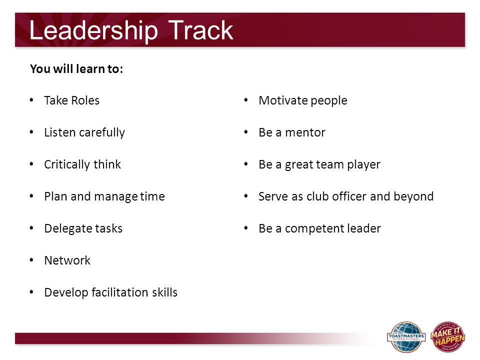 Leadership Track You will learn to: Take Roles Motivate people