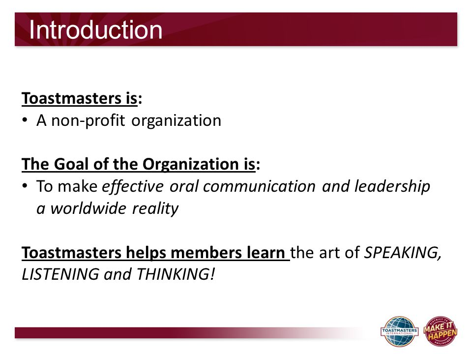 Introduction Toastmasters is: A non-profit organization