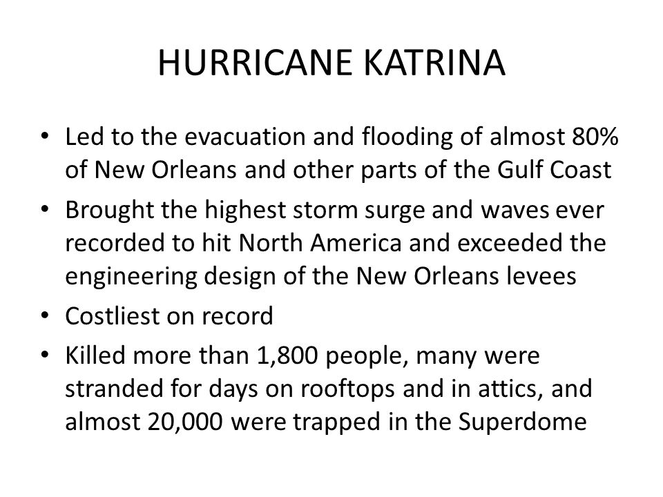 HURRICANE KATRINA Led to the evacuation and flooding of almost 80% of New Orleans and other parts of the Gulf Coast.