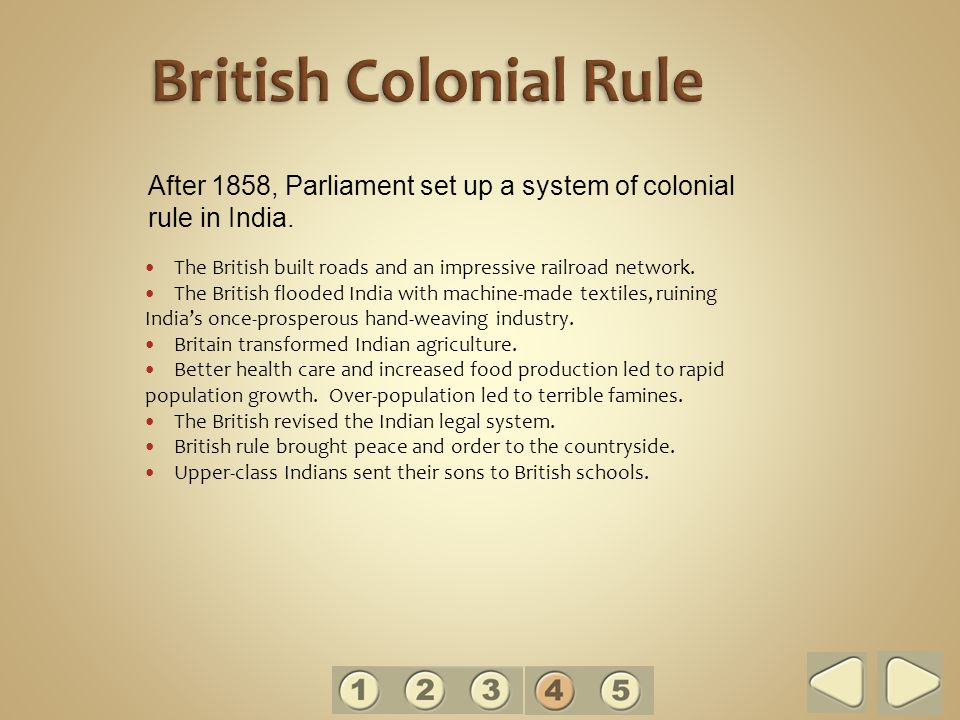 British Colonial Rule After 1858, Parliament set up a system of colonial rule in India. The British built roads and an impressive railroad network.
