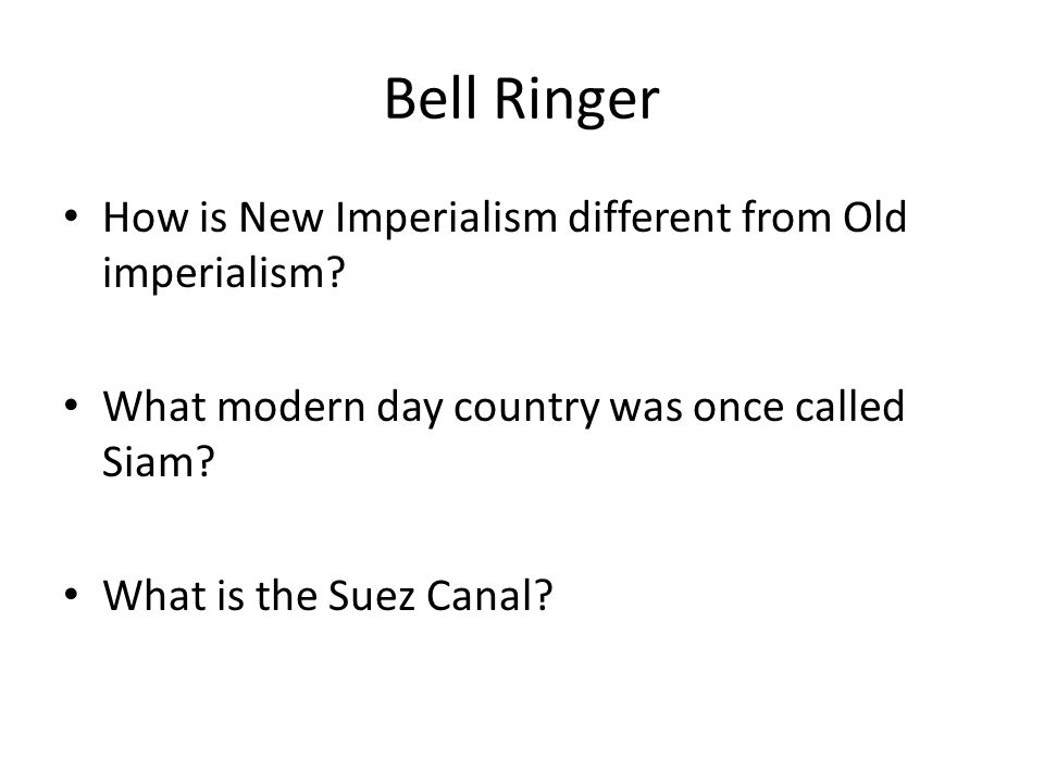 Bell Ringer How is New Imperialism different from Old imperialism