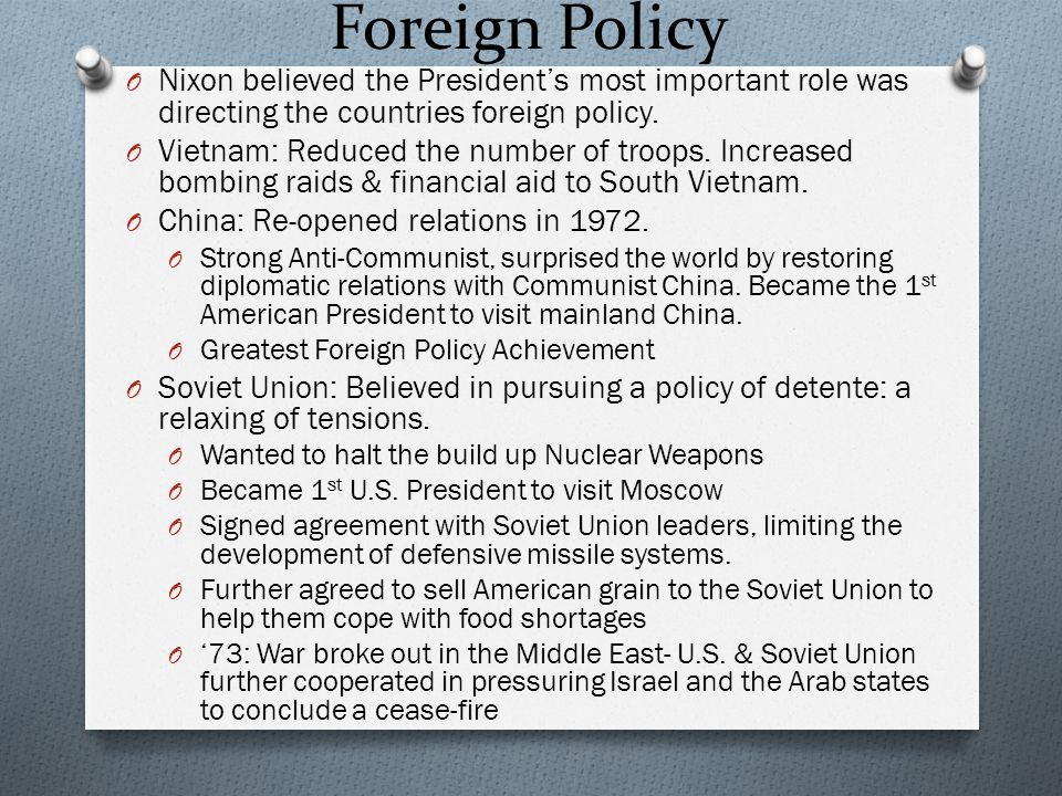 Foreign Policy Nixon believed the President's most important role was directing the countries foreign policy.