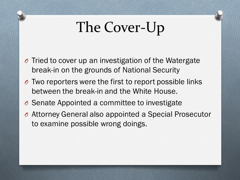 The Cover-Up Tried to cover up an investigation of the Watergate break-in on the grounds of National Security.