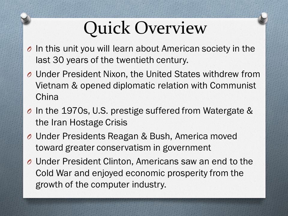Quick Overview In this unit you will learn about American society in the last 30 years of the twentieth century.
