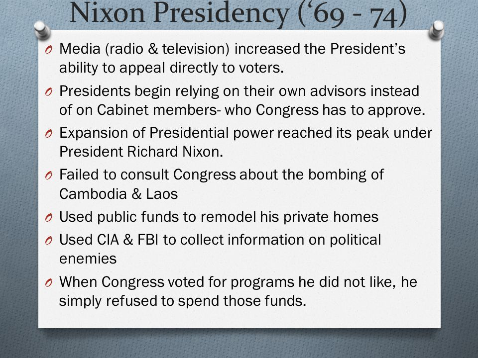 Nixon Presidency ('69 - 74) Media (radio & television) increased the President's ability to appeal directly to voters.