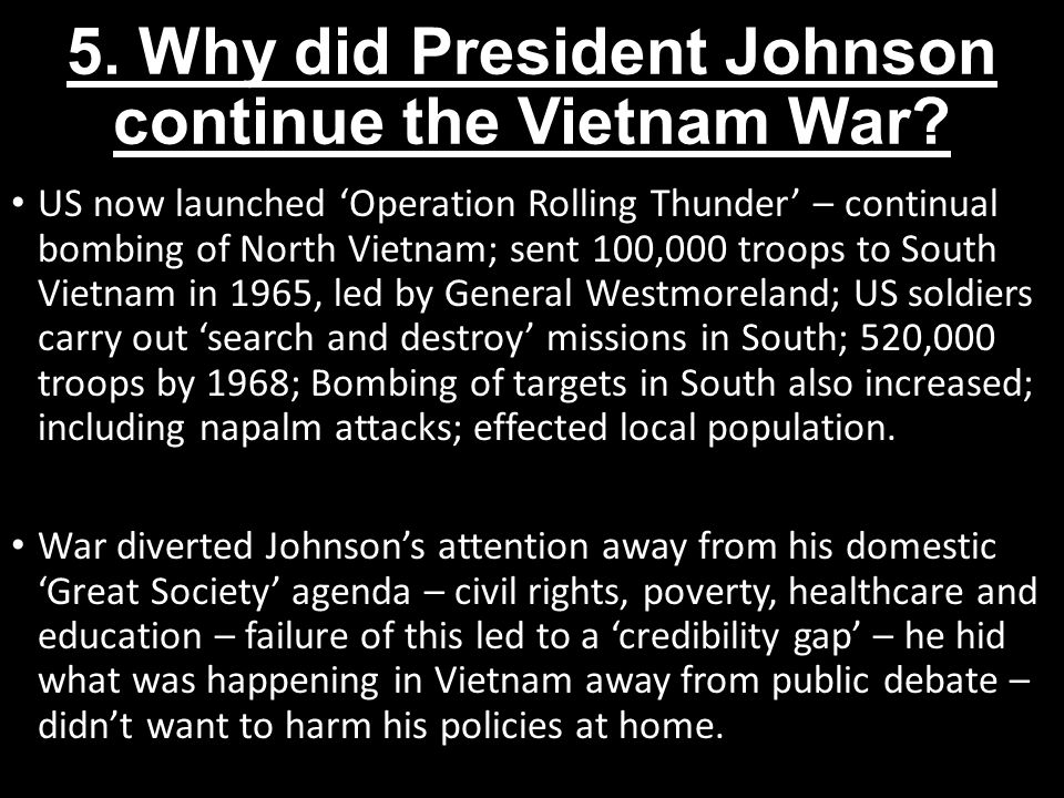 5. Why did President Johnson continue the Vietnam War
