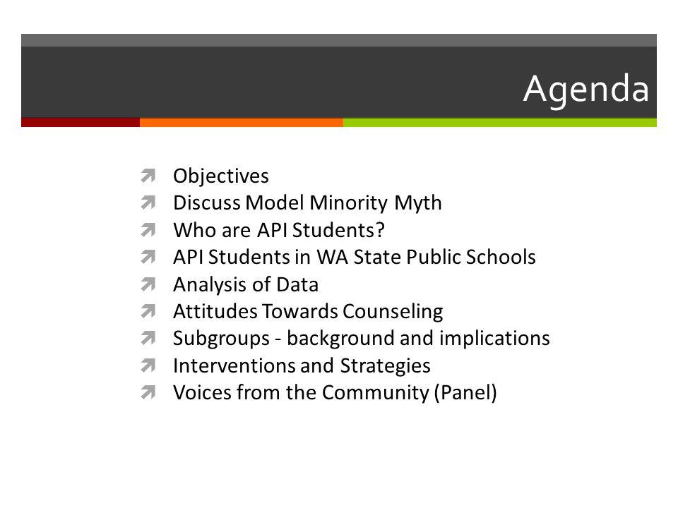 Agenda Objectives Discuss Model Minority Myth Who are API Students