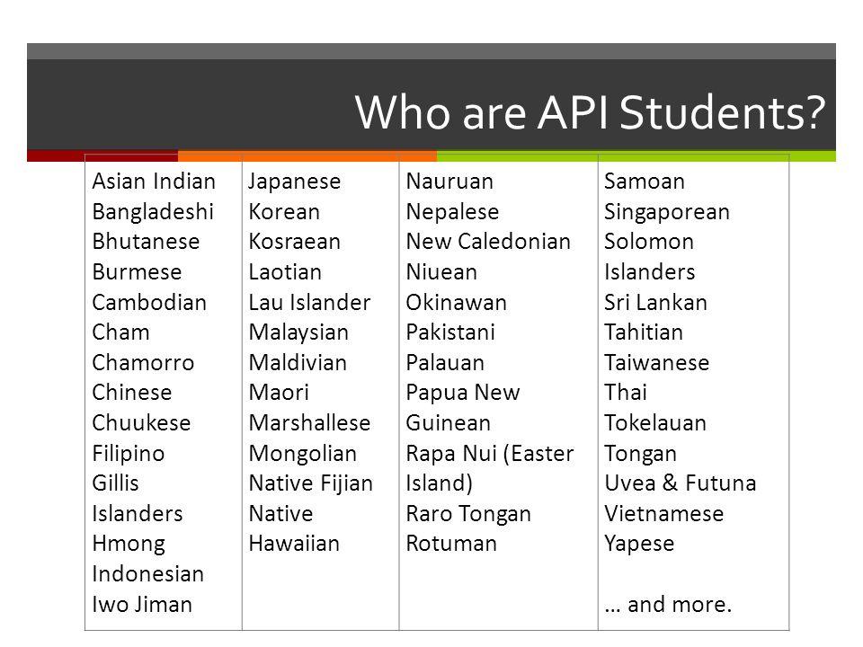 Who are API Students Asian Indian Bangladeshi Bhutanese Burmese